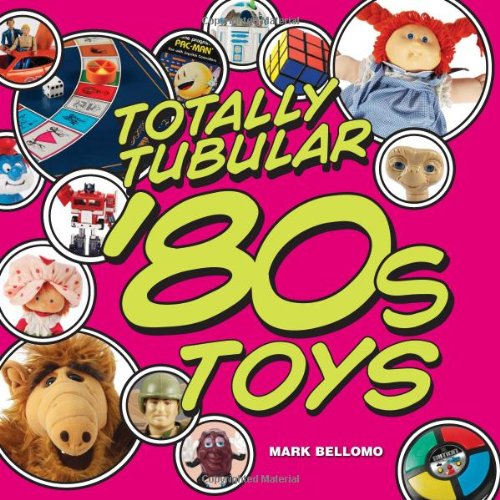 Totally Tubular 80s Toys Book by Mark Bellomo
