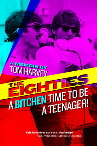 """The Eighties: A Bitchen Time to Be a Teenager!"" by Tom Harvey"