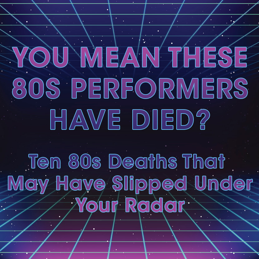 You Mean These 80s Performers Have Died? Ten 80s Deaths That May Have Slipped Under Your Radar